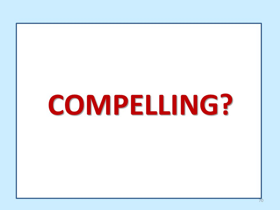 70 COMPELLING?