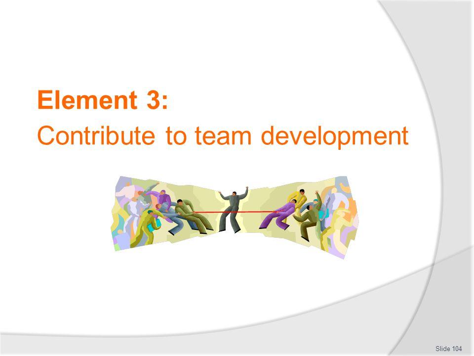 Element 3: Contribute to team development Slide 104