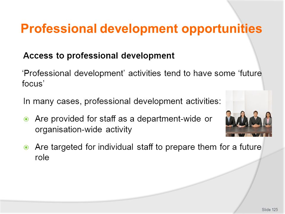 Professional development opportunities Access to professional development 'Professional development' activities tend to have some 'future focus' In ma