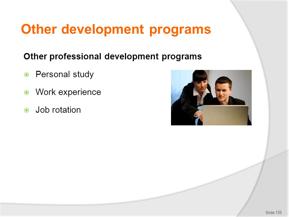 Other development programs Other professional development programs  Personal study  Work experience  Job rotation Slide 135