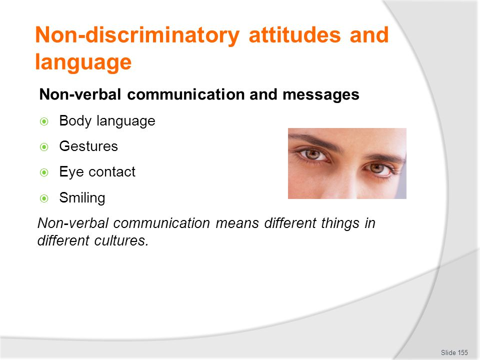 Non-discriminatory attitudes and language Non-verbal communication and messages  Body language  Gestures  Eye contact  Smiling Non-verbal communic