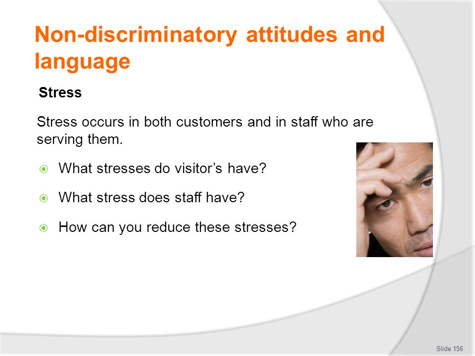Non-discriminatory attitudes and language Stress Stress occurs in both customers and in staff who are serving them.  What stresses do visitor's have?
