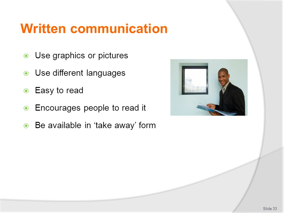 Written communication  Use graphics or pictures  Use different languages  Easy to read  Encourages people to read it  Be available in 'take away'
