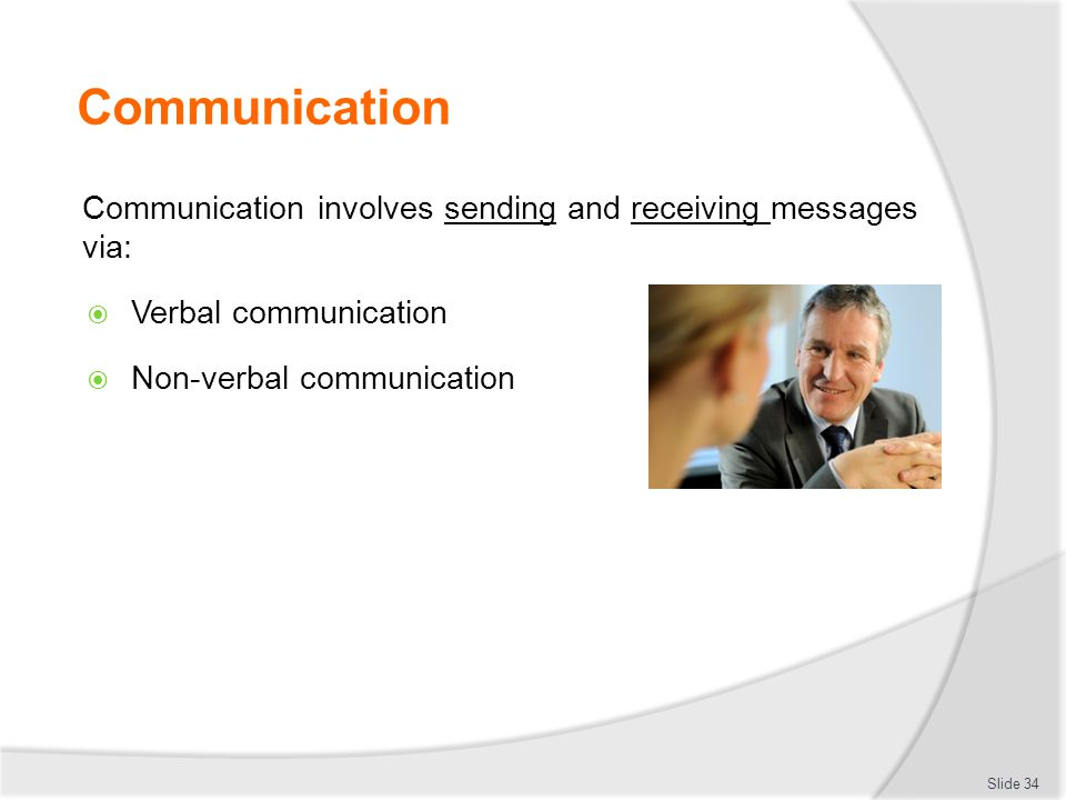 Communication Communication involves sending and receiving messages via:  Verbal communication  Non-verbal communication Slide 34