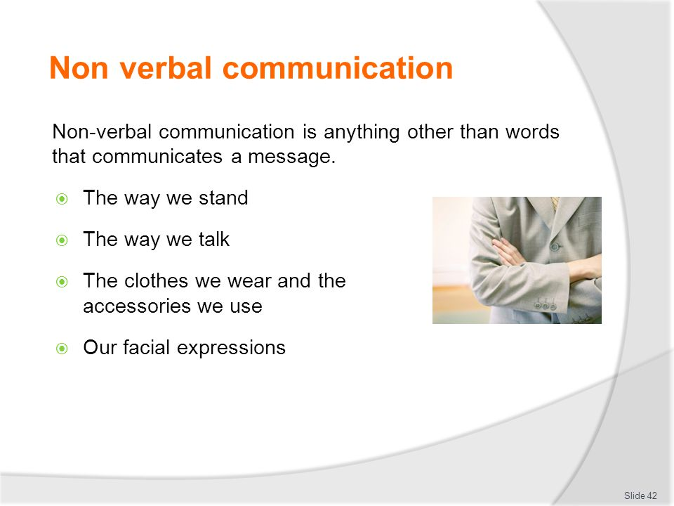 Non verbal communication Non-verbal communication is anything other than words that communicates a message.  The way we stand  The way we talk  The