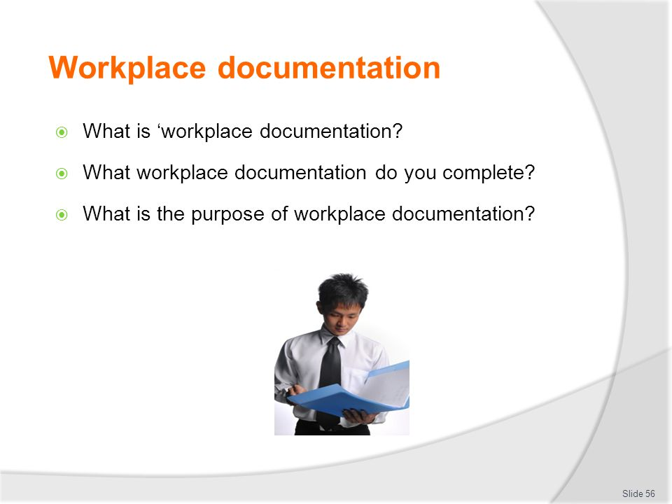 Workplace documentation  What is 'workplace documentation?  What workplace documentation do you complete?  What is the purpose of workplace documen