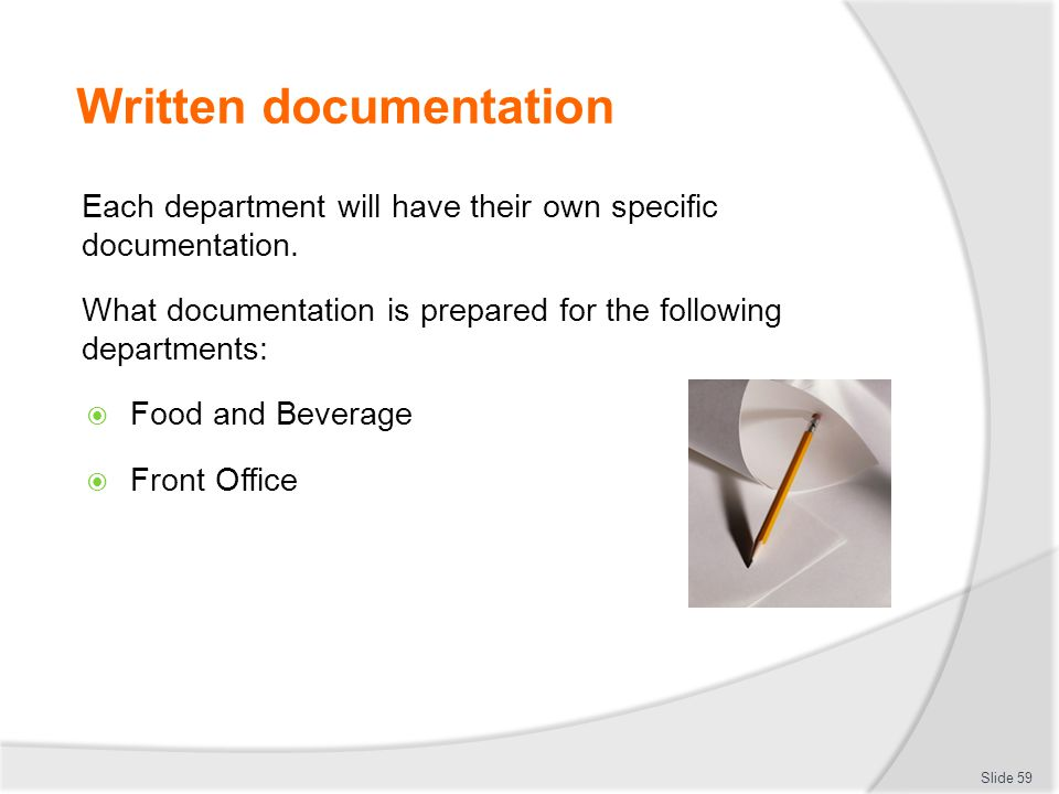Written documentation Each department will have their own specific documentation. What documentation is prepared for the following departments:  Food