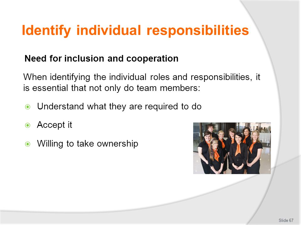 Identify individual responsibilities Need for inclusion and cooperation When identifying the individual roles and responsibilities, it is essential th
