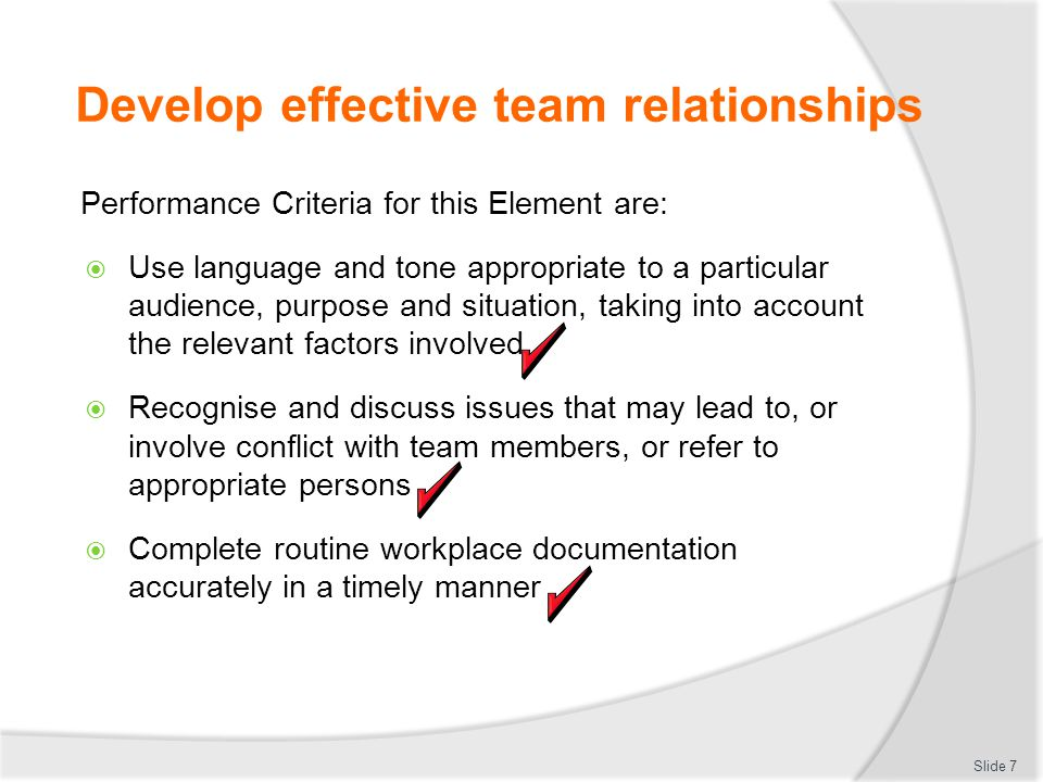 Develop effective team relationships Performance Criteria for this Element are:  Use language and tone appropriate to a particular audience, purpose