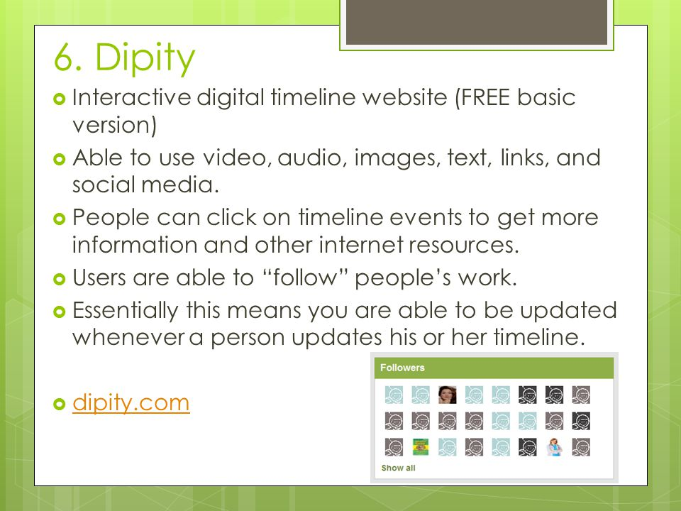 6. Dipity  Interactive digital timeline website (FREE basic version)  Able to use video, audio, images, text, links, and social media.  People can