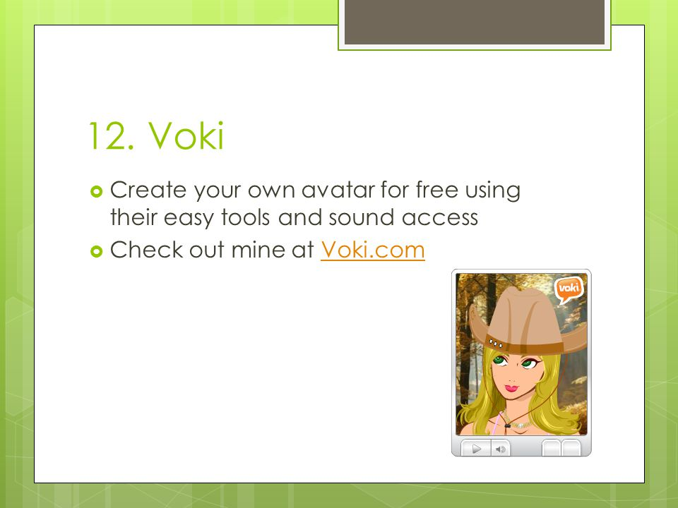 12. Voki  Create your own avatar for free using their easy tools and sound access  Check out mine at Voki.comVoki.com
