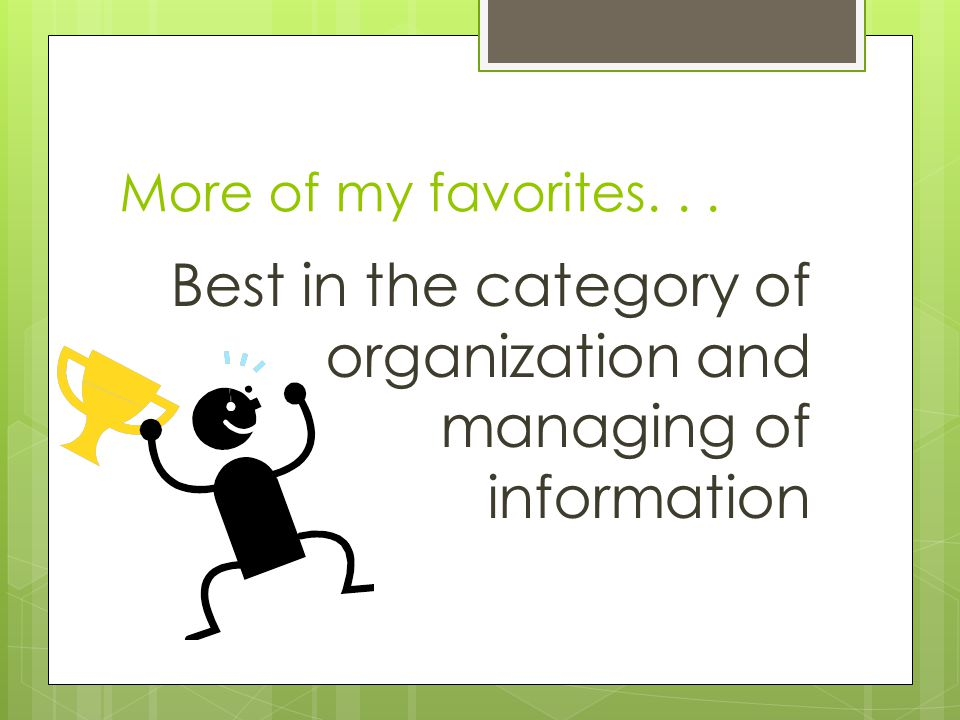 More of my favorites... Best in the category of organization and managing of information