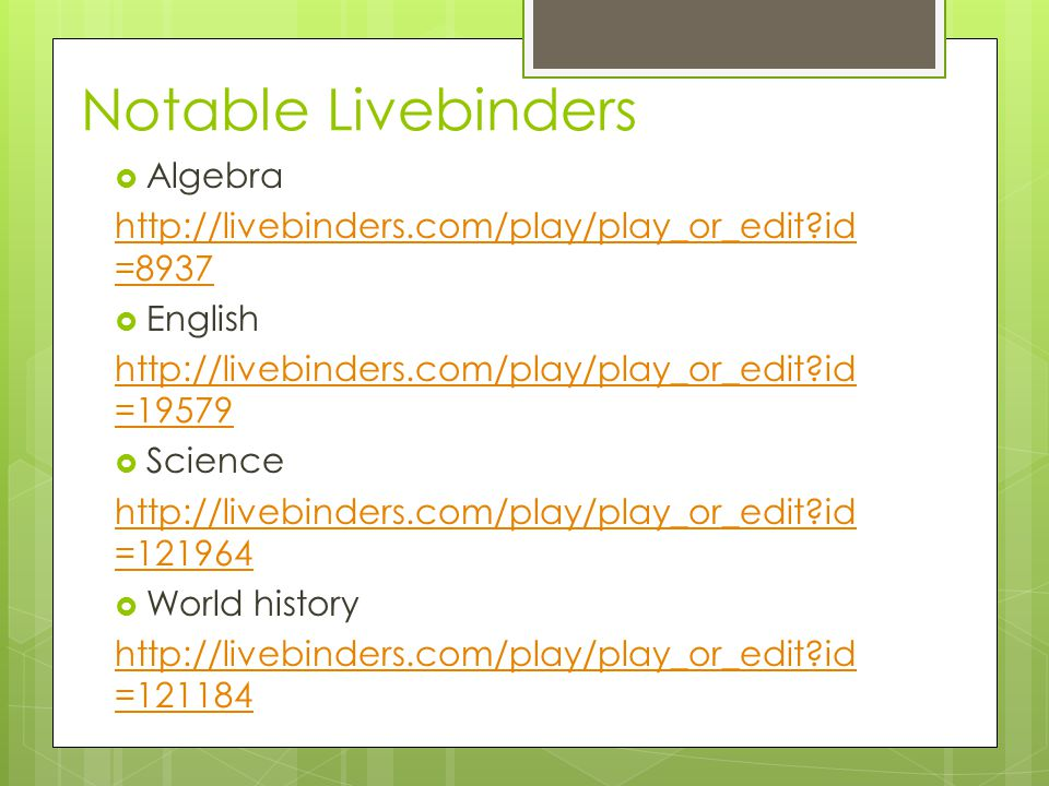 Notable Livebinders  Algebra http://livebinders.com/play/play_or_edit id =8937  English http://livebinders.com/play/play_or_edit id =19579  Science http://livebinders.com/play/play_or_edit id =121964  World history http://livebinders.com/play/play_or_edit id =121184