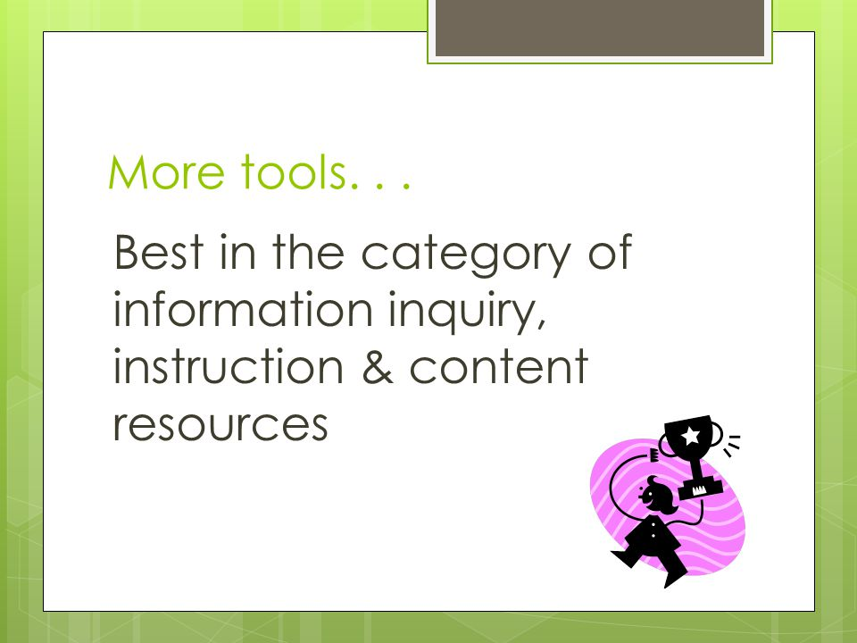 More tools... Best in the category of information inquiry, instruction & content resources