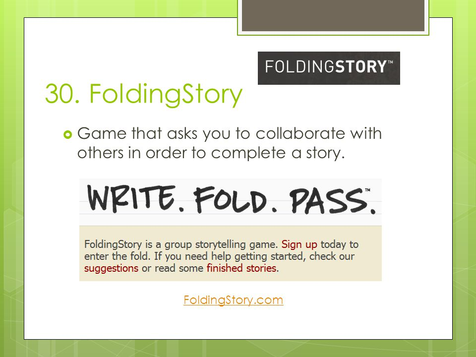30. FoldingStory  Game that asks you to collaborate with others in order to complete a story.