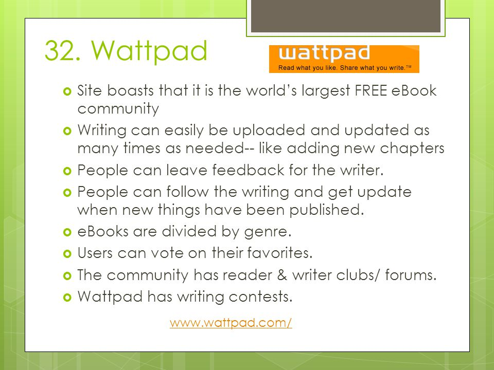 32. Wattpad  Site boasts that it is the world's largest FREE eBook community  Writing can easily be uploaded and updated as many times as needed-- l