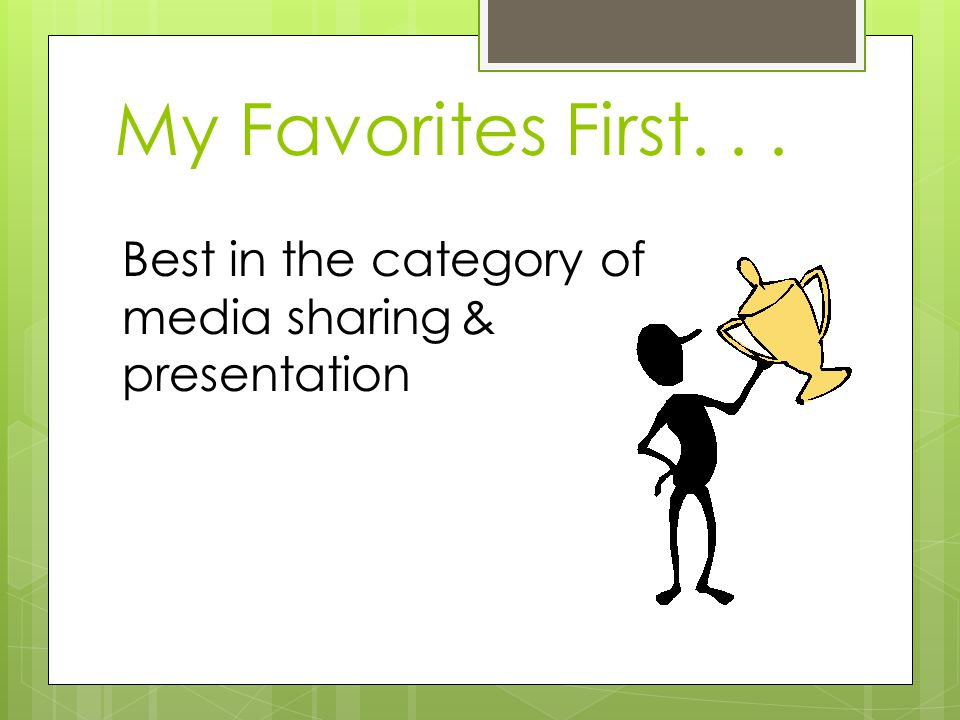 My Favorites First... Best in the category of media sharing & presentation