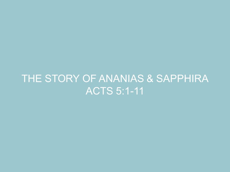 THE STORY OF ANANIAS & SAPPHIRA ACTS 5:1-11