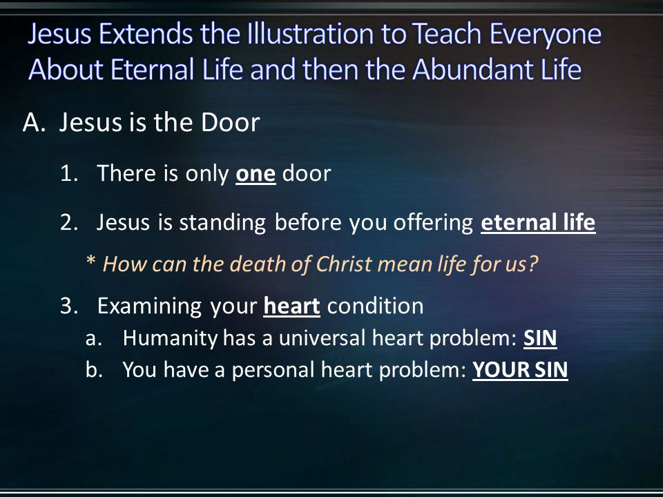 A.Jesus is the Door 1.There is only one door 2.Jesus is standing before you offering eternal life * How can the death of Christ mean life for us.