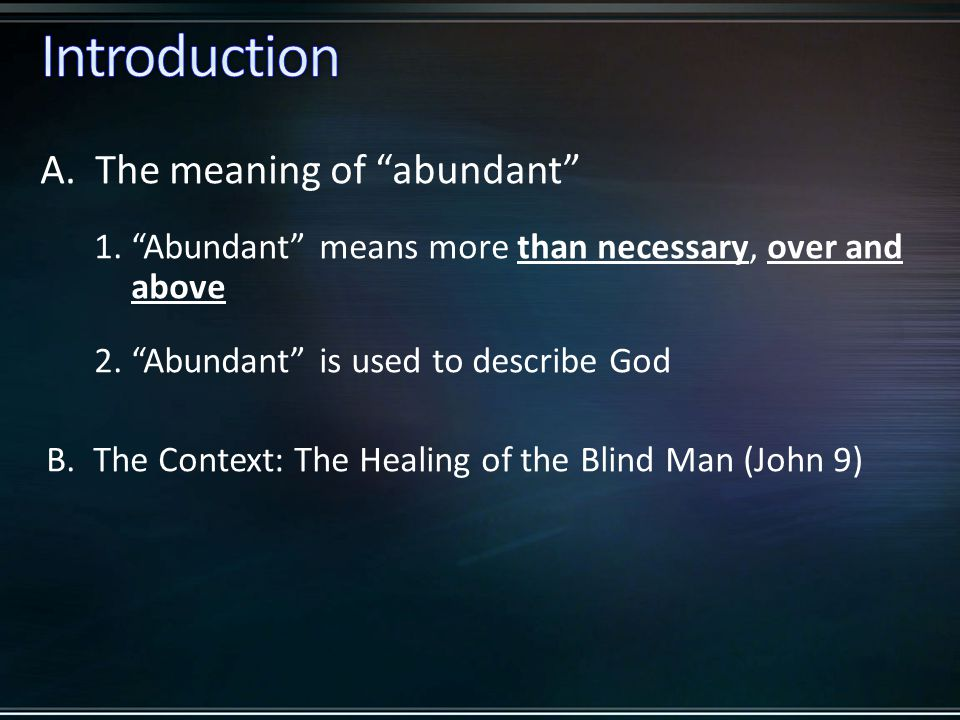 A. The meaning of abundant 1. Abundant means more than necessary, over and above 2.