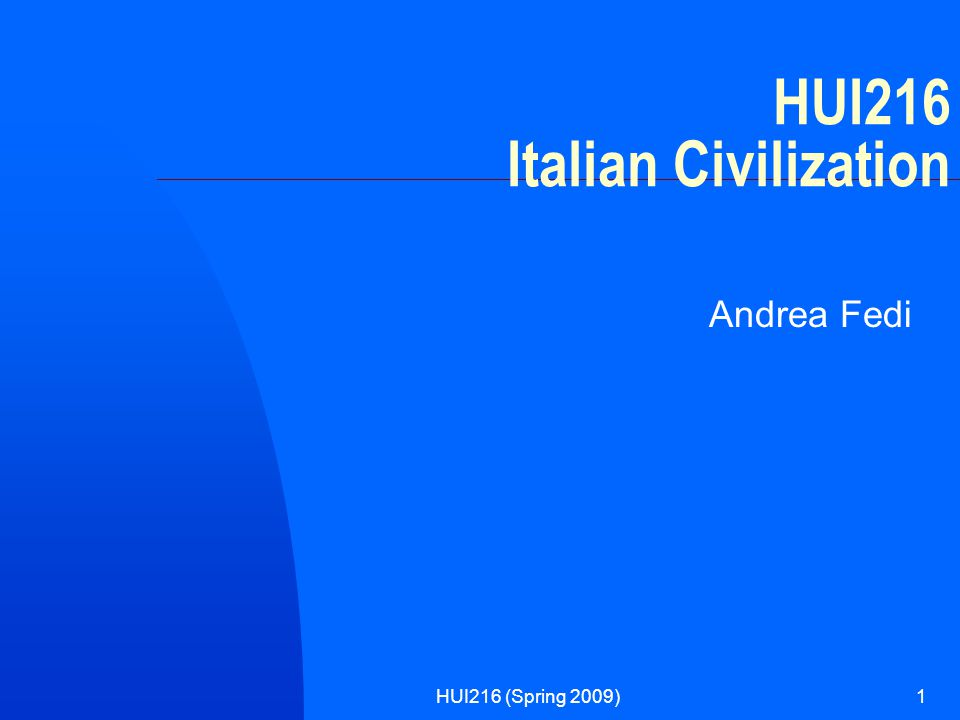HUI216 (Spring 2009)1 HUI216 Italian Civilization Andrea Fedi