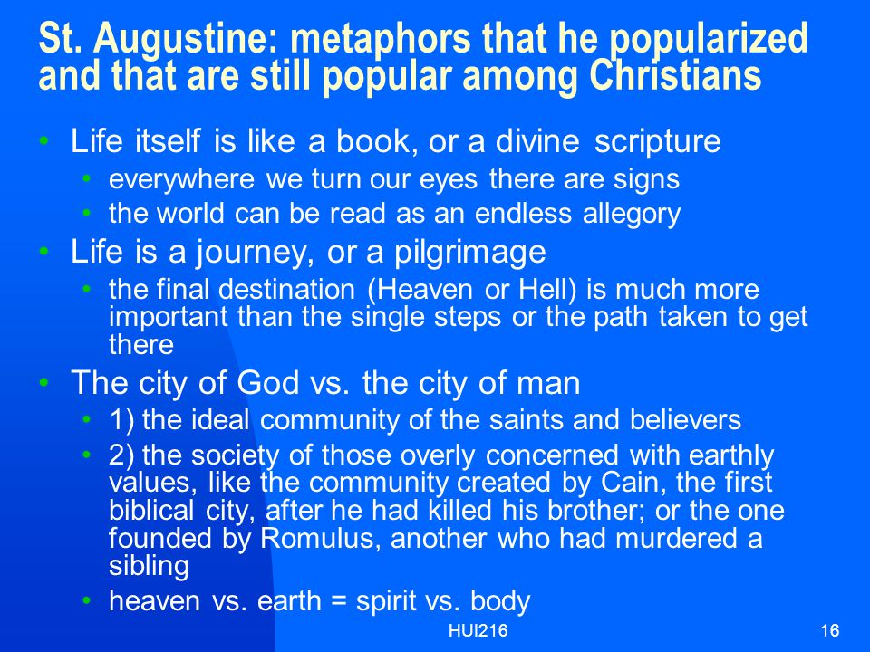 HUI21616 St. Augustine: metaphors that he popularized and that are still popular among Christians Life itself is like a book, or a divine scripture ev