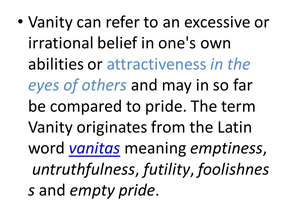 Here empty pride means a fake pride, in the sense of vainglory, unjustified by one s own achievements and actions, but sought by pretense and appeals to superficial characteristics.