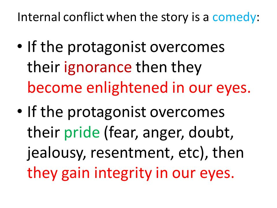 If your story is a Comedy, Ask yourself, If the problem is ignorance, at what cost will your protagonist gain knowledge and/or ability.