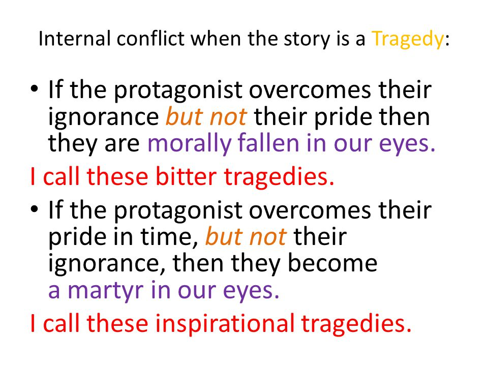 If your story is a Tragedy, Where will your protagonist fail.