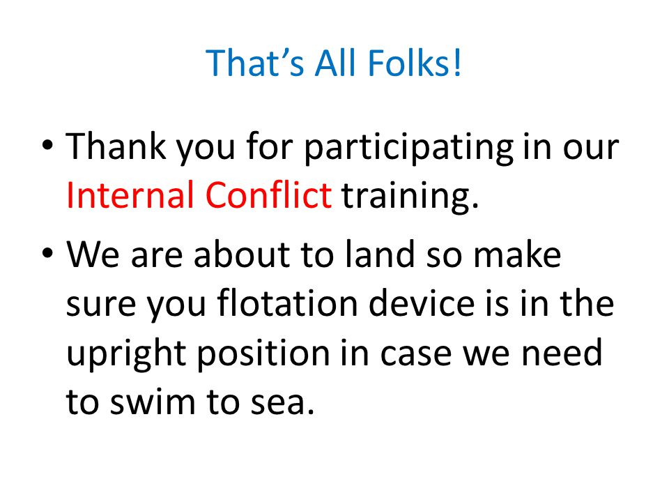 That's All Folks. Thank you for participating in our Internal Conflict training.