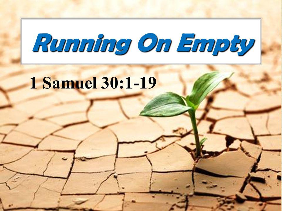 Running On Empty 1 Samuel 30:1-19