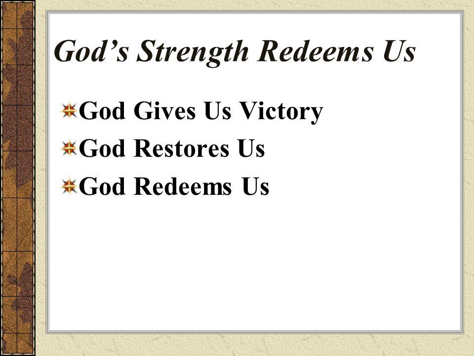 God's Strength Redeems Us God Gives Us Victory God Restores Us God Redeems Us