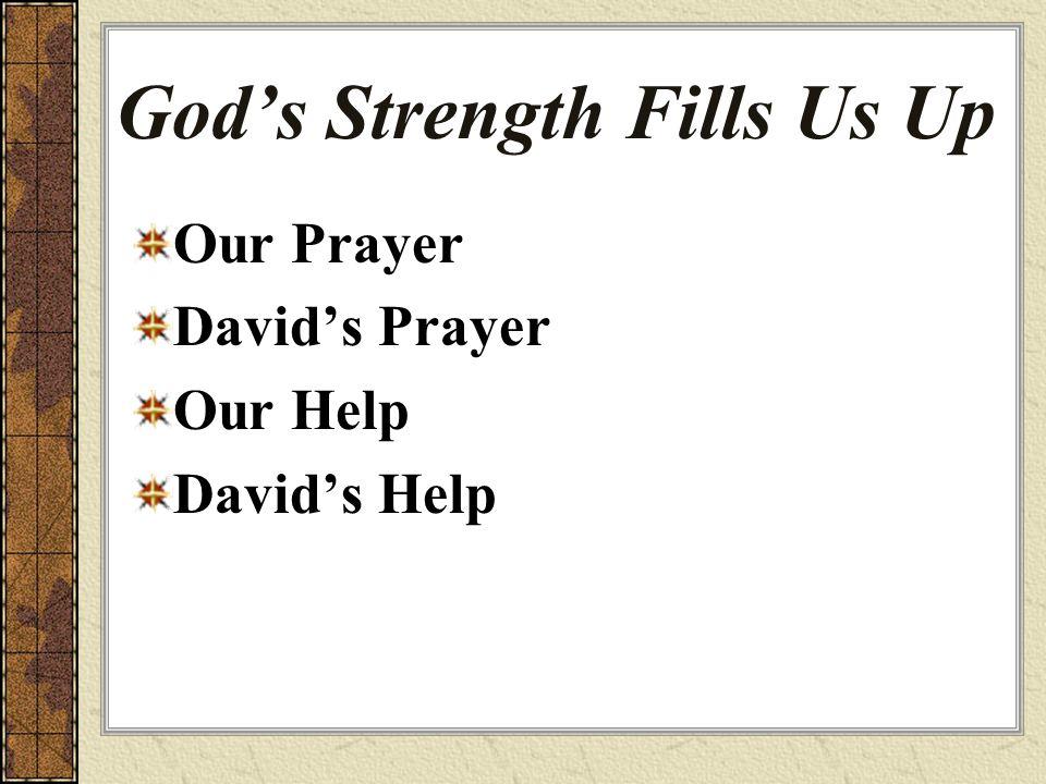 God's Strength Fills Us Up Our Prayer David's Prayer Our Help David's Help
