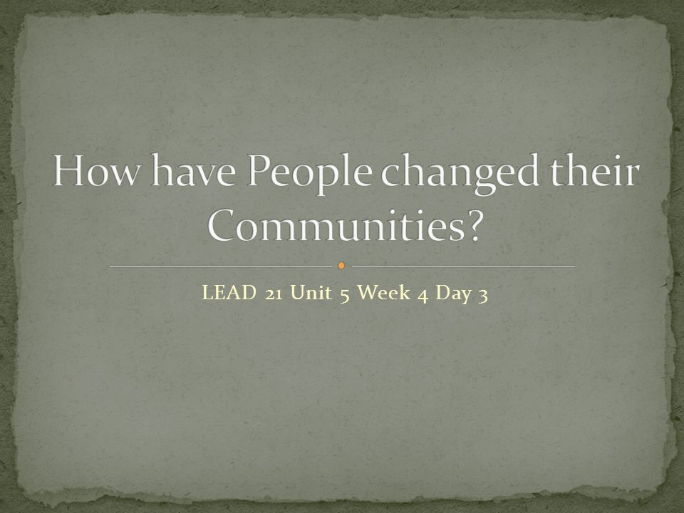 Page 4 Unlock the Past- Build the Future How have people changed their communities.