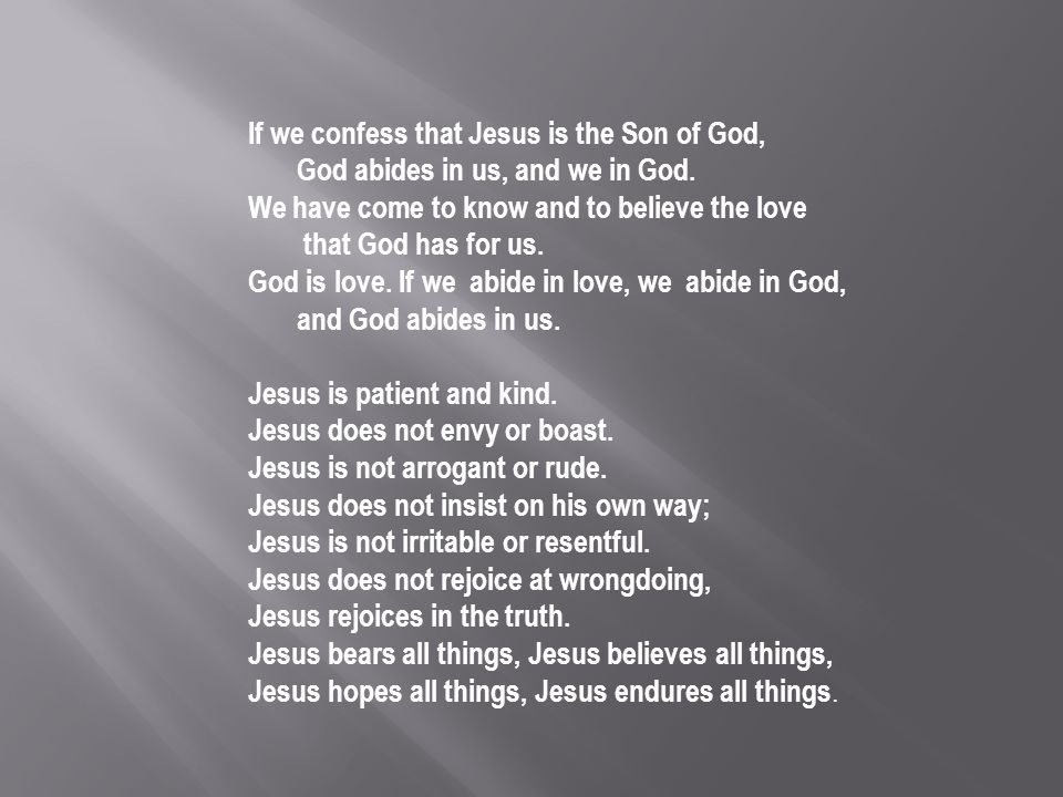 If we confess that Jesus is the Son of God, God abides in us, and we in God.