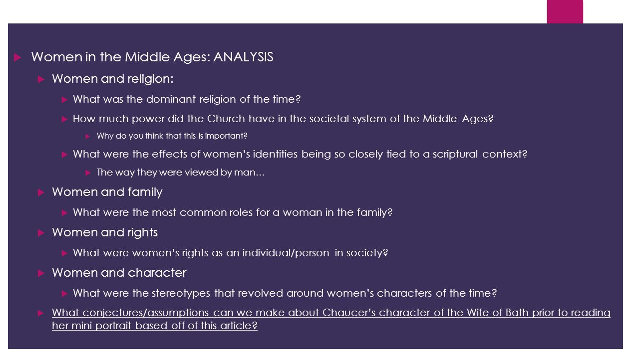  Women in the Middle Ages: ANALYSIS  Women and religion:  What was the dominant religion of the time?  How much power did the Church have in the s