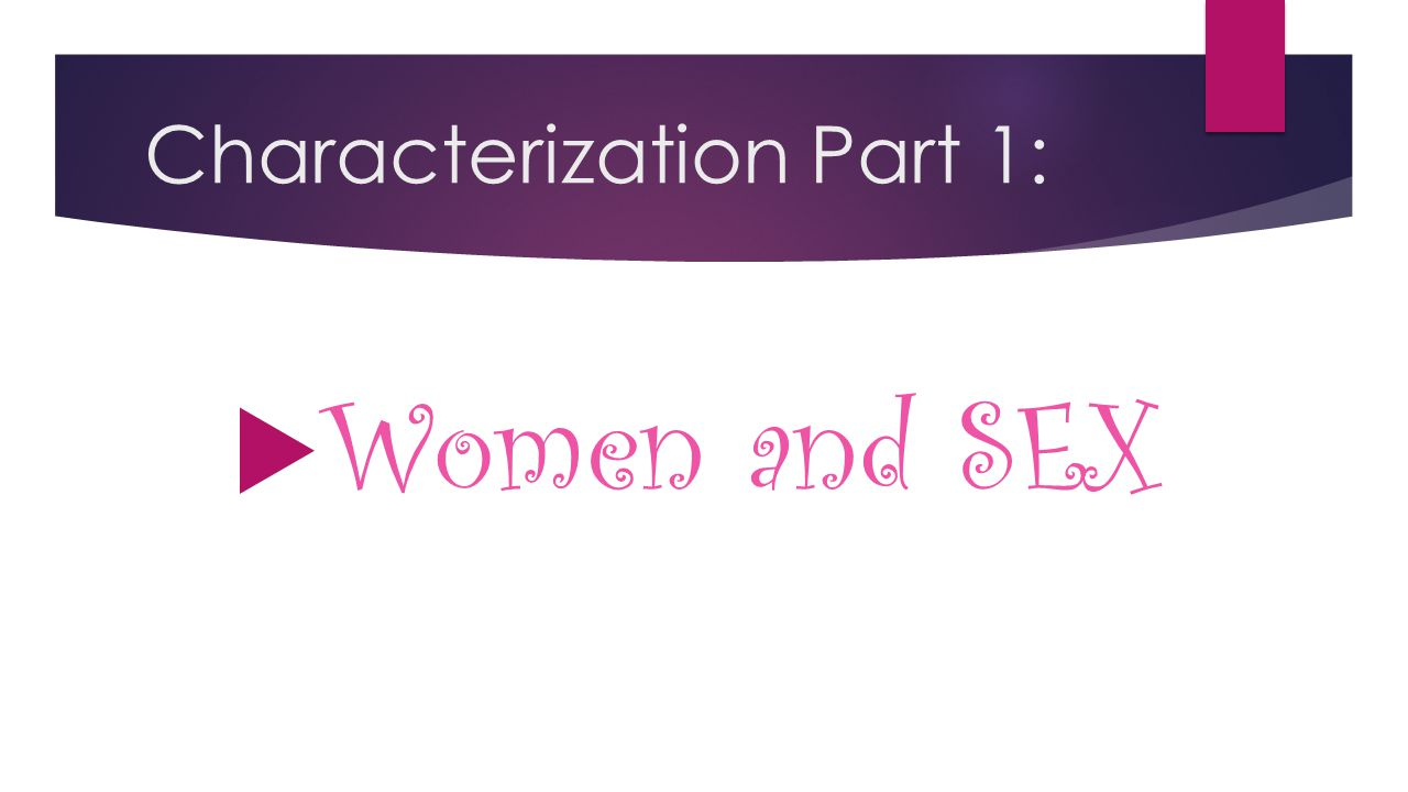 Characterization Part 1:  Women and SEX