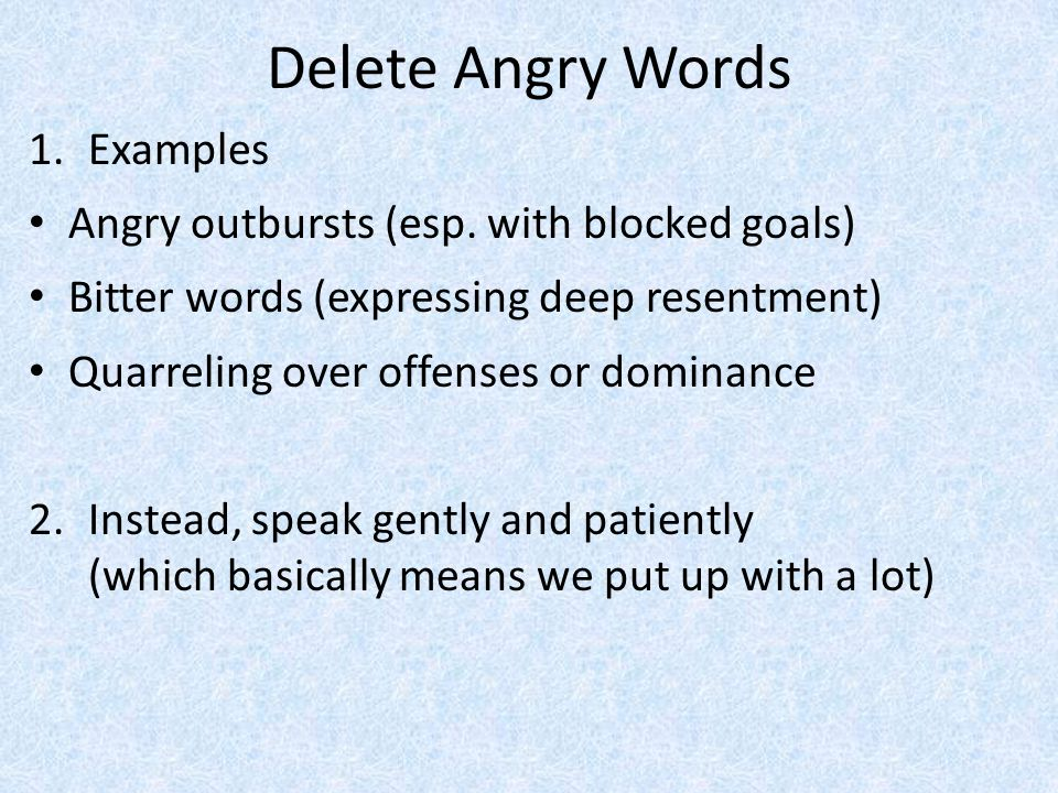 Delete Angry Words 1.Examples Angry outbursts (esp. with blocked goals) Bitter words (expressing deep resentment) Quarreling over offenses or dominanc