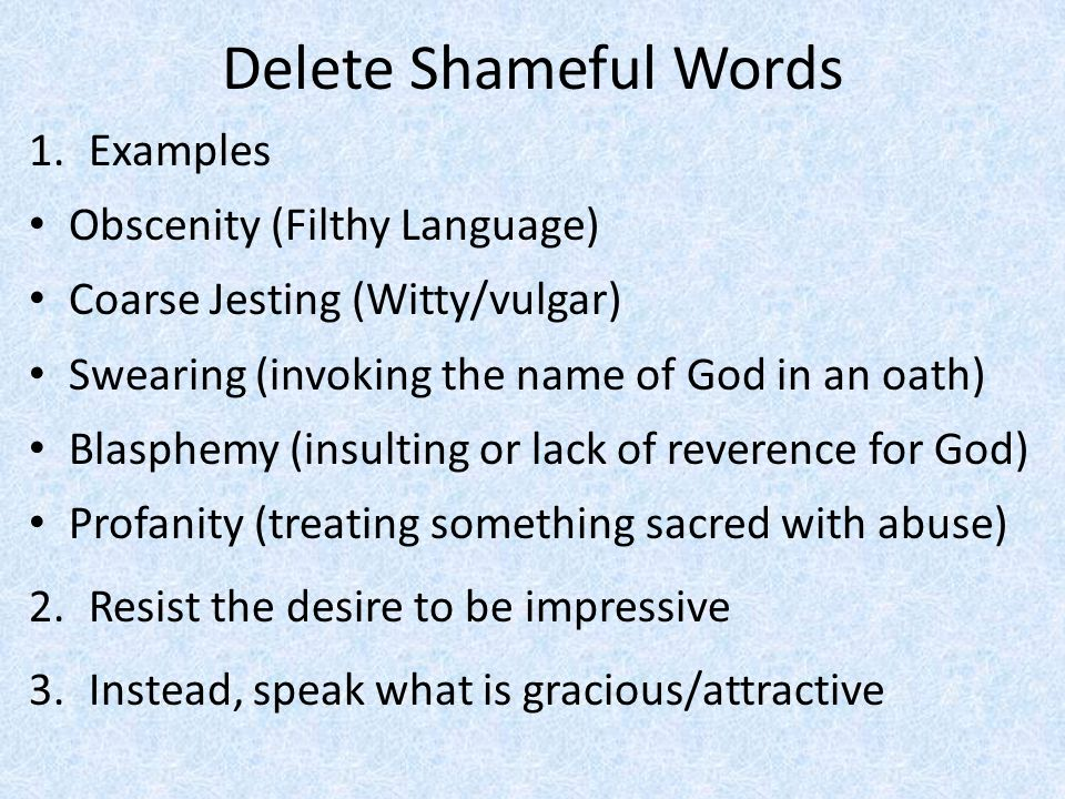 Delete Shameful Words 1.Examples Obscenity (Filthy Language) Coarse Jesting (Witty/vulgar) Swearing (invoking the name of God in an oath) Blasphemy (i