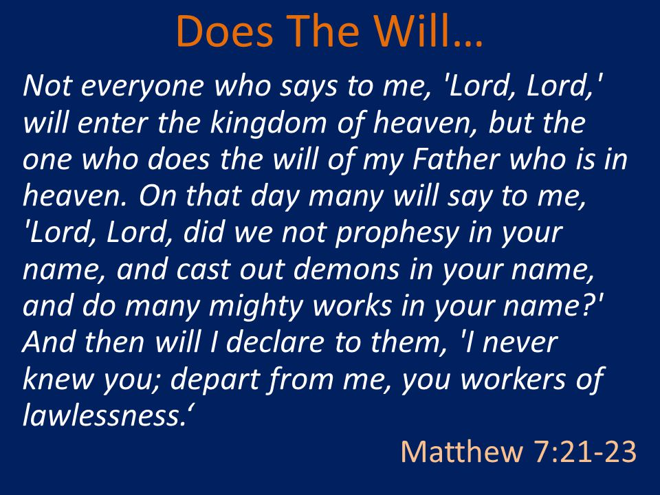 Not everyone who says to me, Lord, Lord, will enter the kingdom of heaven, but the one who does the will of my Father who is in heaven.