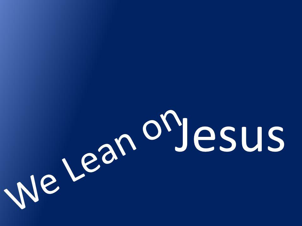 We Lean on Jesus