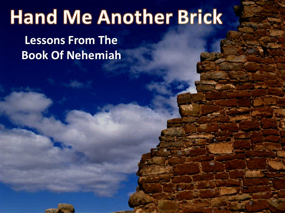 Nehemiah was a builder from the knees up: Nehemiah was a builder from the knees up: – God's spiritual brick masons understand all the bricks are held together by prayer.