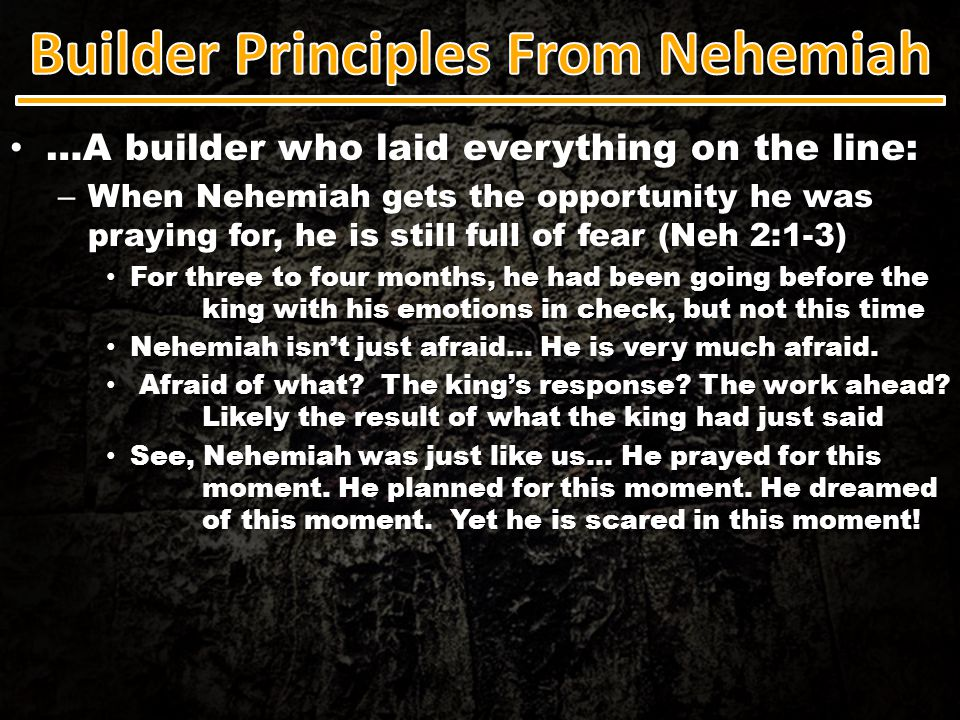 …A builder who laid everything on the line: …A builder who laid everything on the line: – When Nehemiah gets the opportunity he was praying for, he is
