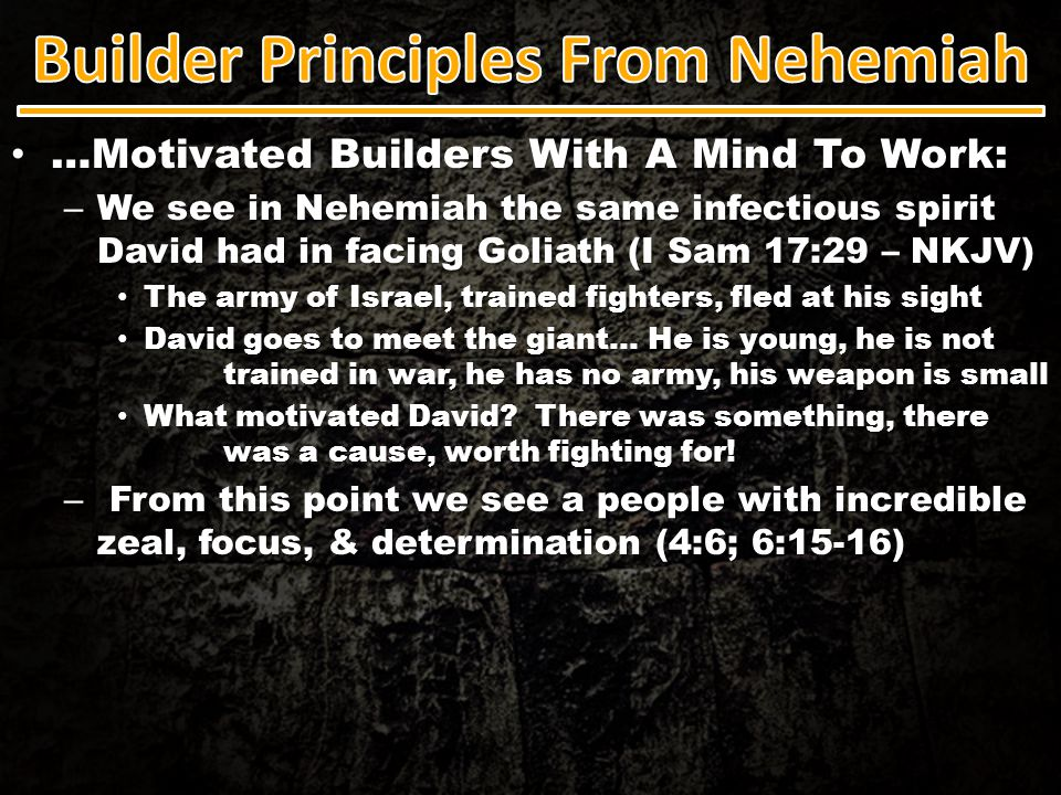 …Motivated Builders With A Mind To Work: …Motivated Builders With A Mind To Work: – We see in Nehemiah the same infectious spirit David had in facing