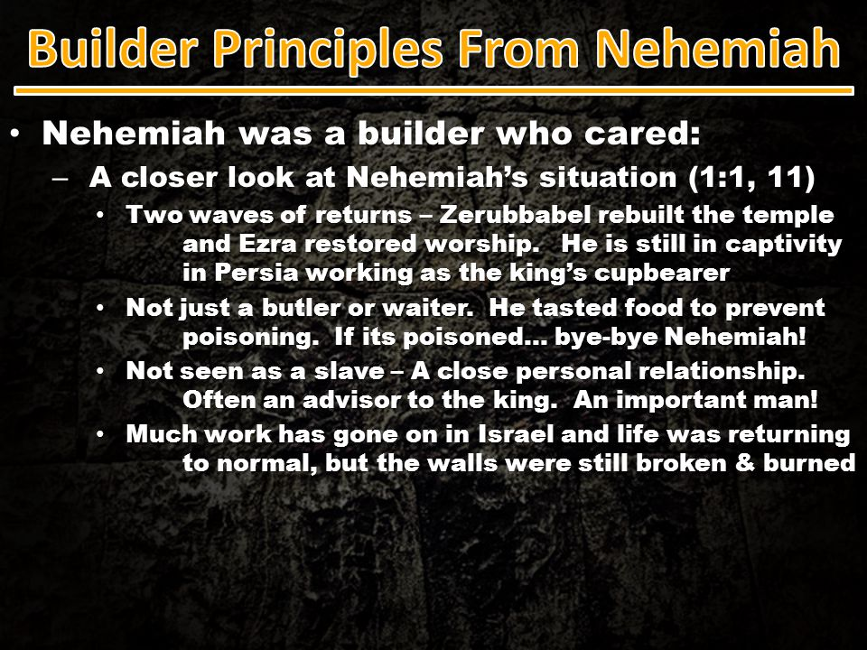 Nehemiah was a builder who cared: Nehemiah was a builder who cared: – A closer look at Nehemiah's situation (1:1, 11) Two waves of returns – Zerubbabe