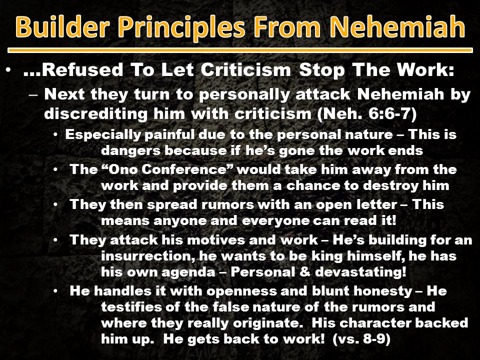 …Refused To Let Criticism Stop The Work: …Refused To Let Criticism Stop The Work: – Next they turn to personally attack Nehemiah by discrediting him w
