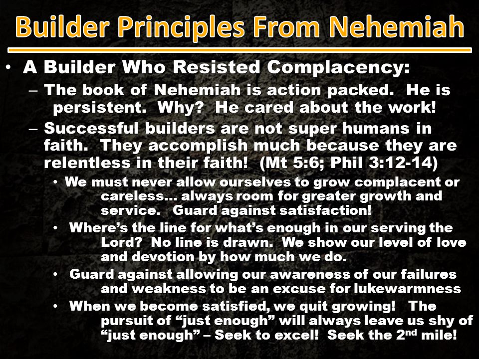 A Builder Who Resisted Complacency: A Builder Who Resisted Complacency: – The book of Nehemiah is action packed. He is persistent. Why? He cared about