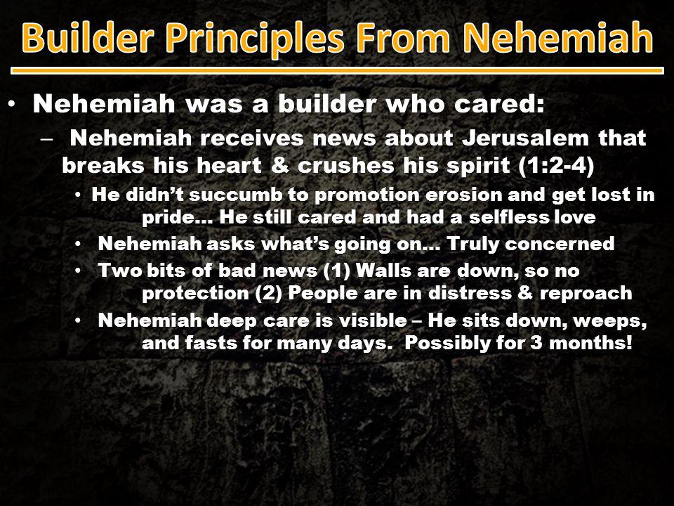 Nehemiah was a builder who cared: Nehemiah was a builder who cared: – Nehemiah receives news about Jerusalem that breaks his heart & crushes his spiri