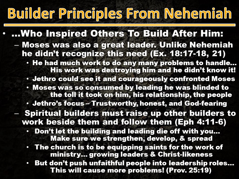 …Who Inspired Others To Build After Him: …Who Inspired Others To Build After Him: – Moses was also a great leader. Unlike Nehemiah he didn't recognize