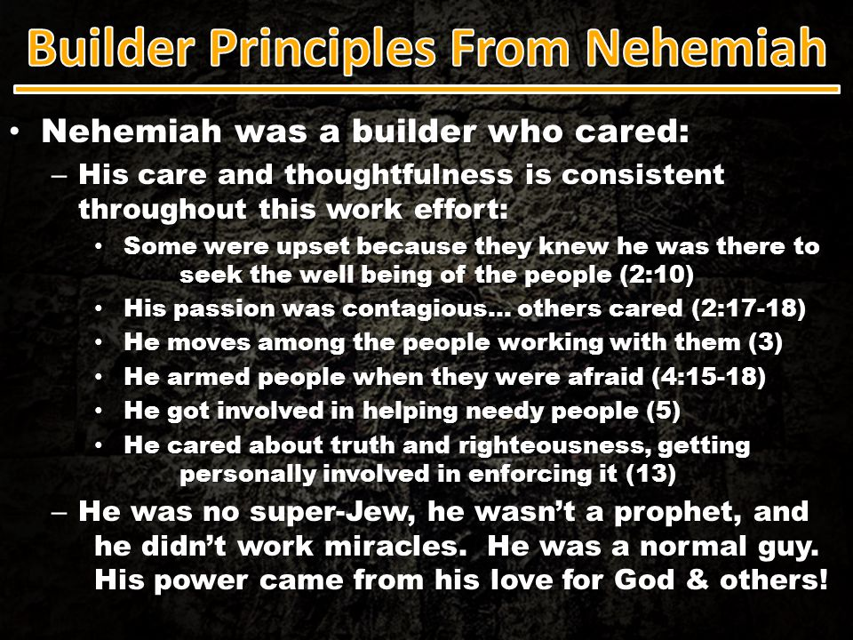 Nehemiah was a builder who cared: Nehemiah was a builder who cared: – When the walls of our spiritual lives, our relationships with others, and this church are in need of repair, do we care.